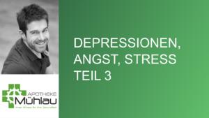 Depressionen, Angst oder Stress? Ihr Aufbruch in ein neues Leben! Teil 3